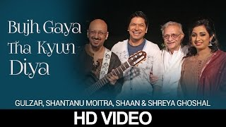 Bujh Gaya Tha Kyun Diya  Shaan  Shreya  Gulzar In Conversation With Tagore  Hd Music Video