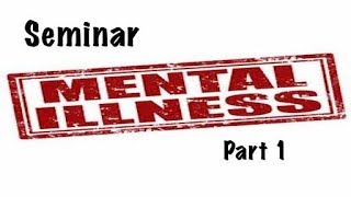 Seminar Mental Illness Part 1 090117: Ministering To & Healing Mentally Ill Christians