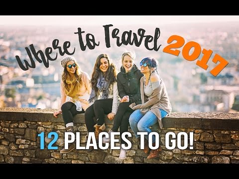 WHERE to TRAVEL in 2017 12 PLACES TO GO
