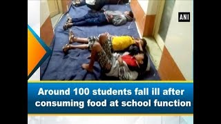 Around 100 students fall ill after consuming food at school function