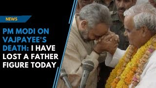 'I have lost a father figure today', says PM Modi on Vajpayee