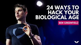 24 Ways To Hack Your Biological Age From Ancient Wisdom & Modern Science   Ben Greenfield