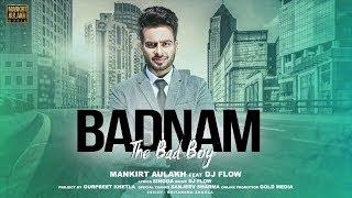 Badnam | Mankirt Aulakh Feat Dj Flow | Sukh Sanghera | Latest Punjabi 2017 Song