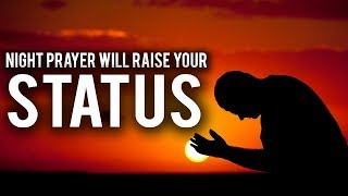 THE NIGHT PRAYER WILL CHANGE YOUR LIFE!
