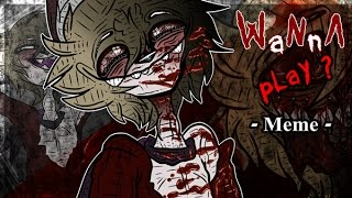 != WaNnA pLaY -MEME- =! (THANK YOU FOR +1K SUBS + WARNING GORE/CREEPY)
