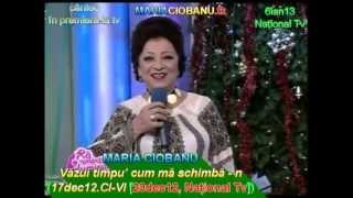 MARIA CIOBANU - Văzui timpu' cum mă schimbă - n (17dec12.CI-Vl [20dec12, National Tv])