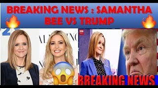 Breaking News : Samantha bee apologies for insult (Hot News)