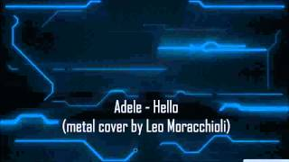 Adele - Hello (metal cover by Leo Moracchioli) (Audio)