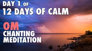 DAY 1 of 12 DAYS of CALM | OM Chanting Meditation @ 432 Hz