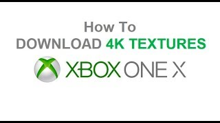 How To Download 4K Game Assets To XBOX ONE X
