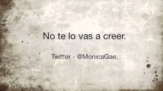 Monica Gae - No te lo vas a creer.