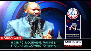 Prophecy Of A Horrific Judgment, Famine & Starvation Coming To Kenya  (April 14, 2019)