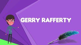 What is Gerry Rafferty? Explain Gerry Rafferty, Define Gerry Rafferty, Meaning of Gerry Rafferty