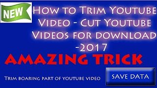 How to Download Specific Part Of Youtube Video FREE, Without Downloading Full Video -(2017 new)