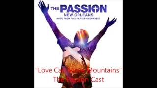 Love Can Move Mountains - The Passion Cast (Audio)