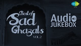 Best of Sad Ghazals - Vol. 2 | Sentimental Ghazal Hits | Audio Jukebox