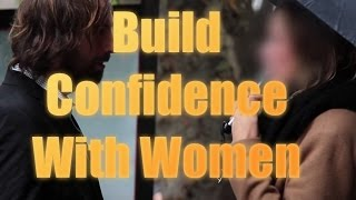 How To Build Confidence With Beautiful Women  (Infield Daygame)