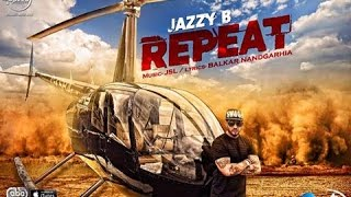 Repeat || Jazzy B || Feat Jsl || Latest Punjabi Songs 2015 ||