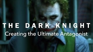 The Dark Knight — Creating the Ultimate Antagonist