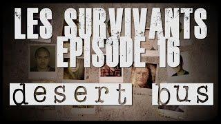 Les Survivants - Episode 16 - Desert Bus