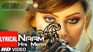 Naam Hai Mera Lyrical | Hate Story IV | Urvashi Rautela | Neeti Mohan | Tanishk Bagchi