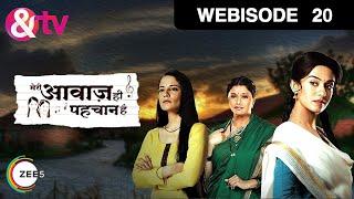 Meri Awaaz Hi Pehchaan Hai - Episode 20 - April 01 - Webisode