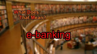 What does e-banking mean?