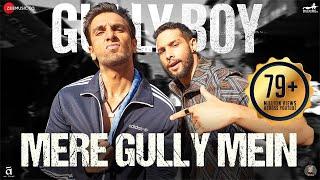 Mere Gully Mein  | Gully Boy | Ranveer Singh,Alia Bhatt & Siddhant | DIVINE | Naezy | Zoya Akhtar