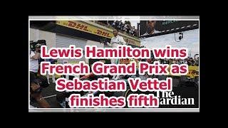 Lewis Hamilton wins French Grand Prix as Sebastian Vettel finishes fifth