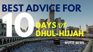 Best Advice For The 10 Days of Dhul Hijjah | Mufti Menk | 25 August 2017