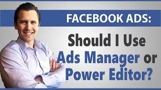 Facebook Ads: Should I Use Ads Manager or Power Editor?