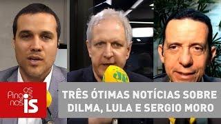 Três ótimas notícias sobre Dilma, Lula e Sergio Moro