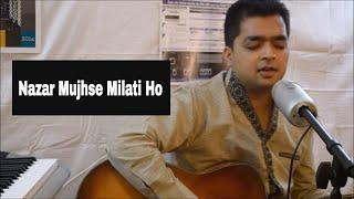Nazar Mujhse Milati Ho ft. Sankalp