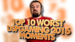 Top 10 Worst DSPGaming 2016 Moments