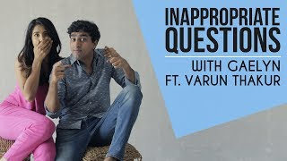 Inappropriate Questions ft. Varun Thakur | Gaelyn Mendonca