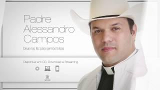 Padre Alessandro Campos - Deus Nos Fez Para Sermos Felizes (Comercial)