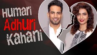 KARISHMA TANNA & UPEN PATEL | Break Up Story|  Hamari Adhuri Kahani