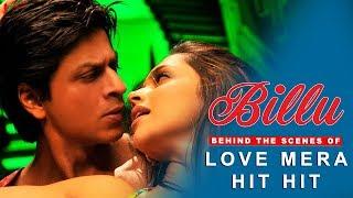Billu | Behind The Scenes of Song Love Mera Hit Hit | Deepika Padukone & Shah Rukh Khan