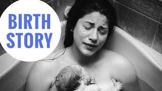 MY BIRTH STORY (birthing center, water birth, hypnobirthing, intense, positive)