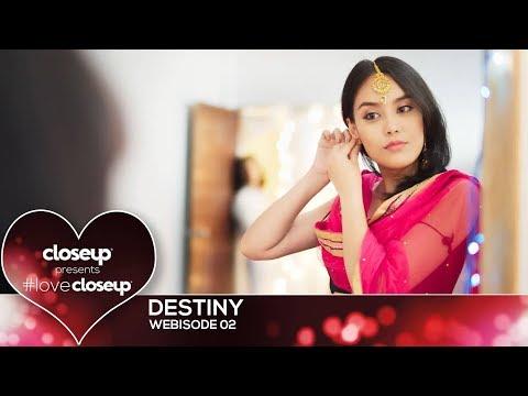#LoveCloseup | Webisode 02- Destiny by Closeup