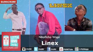 Linex | Nitaificha Wapi | Official Audio