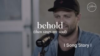 Behold (Then Sings My Soul) Song Story - Hillsong Worship