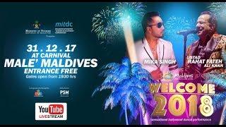 Welcome 2018 - Maldives  | Ustad Rahat Fateh Ali Khan | Mika Singh | Biggest Show Of 2017-2018