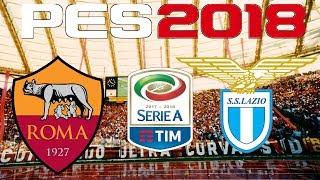 PES 2018 - 2017-18 Serie A - ROMA vs LAZIO
