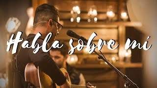 Habla Sobre Mí - Daniel Calveti (con Letra) - Música Cristiana 2017 | Video Oficial
