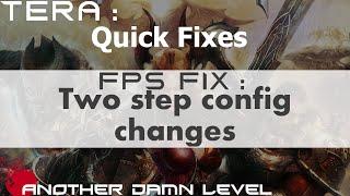 Tera : Quick Fixes - Two step config FPS fix