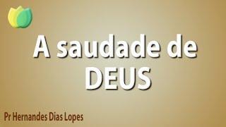A saudade de Deus - Pr Hernandes Dias Lopes
