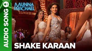 Shake Karaan - Full Audio Song | Munna Michael | Tiger Shroff, Nawazuddin Siddiqui & Nidhhi Agerwal