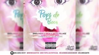 Popi De Boca - El Sholivery X Mon X Beto Pelaez (Prod. by Caribbean Sound & Miguel Duarte)