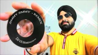 Jimmy Jimmy Remix by DJ Gurminder aka DJ G